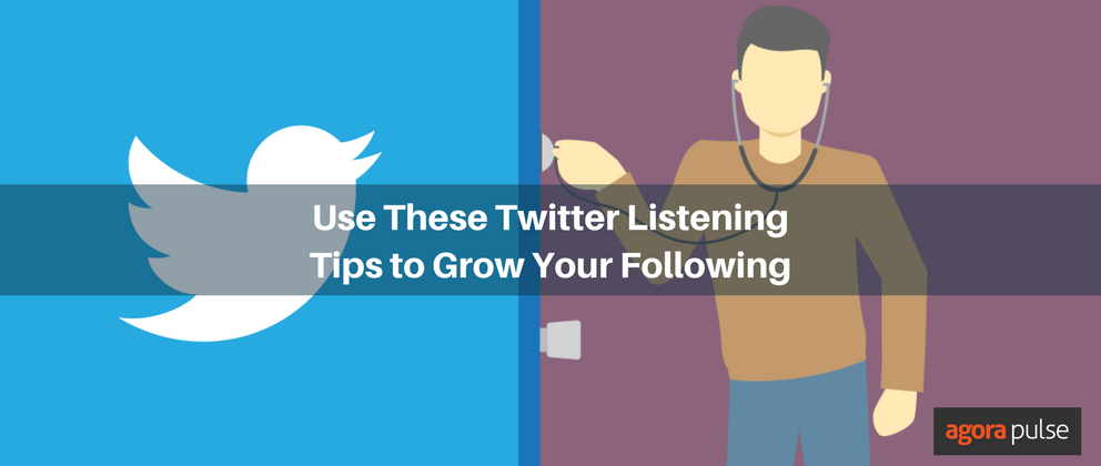 Use These Twitter Listening Tips to Grow Your Following | Agorapulse