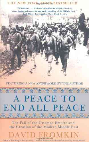 A Peace to End All Peace: The Fall of the Ottoman Empire and the Creation of the Modern Middle East…