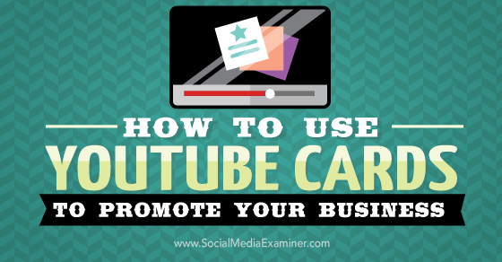 How to Use YouTube Cards to Promote Your Business : Social Media Examiner