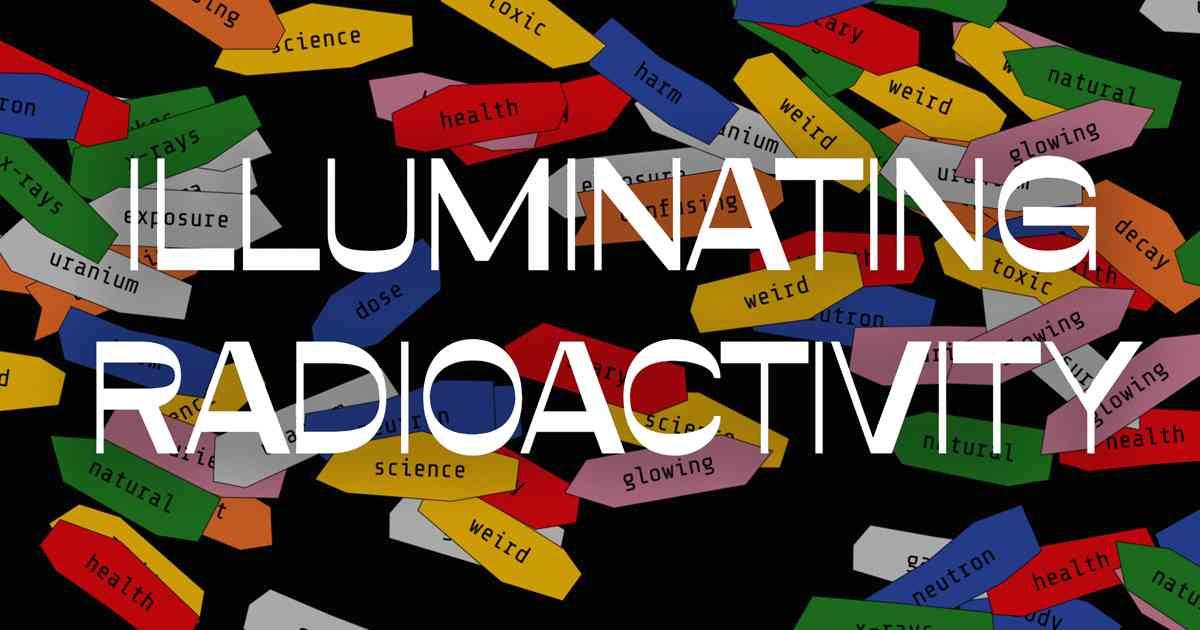 Illuminating Radioactivity