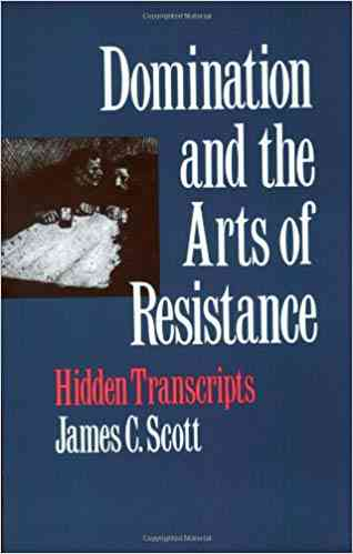 Domination and the Arts of Resistance: Hidden Transcripts (8581000022589): James C. Scott: Books