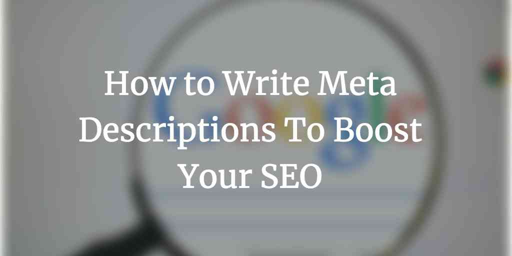 How to Write Meta Descriptions To Boost Your SEO