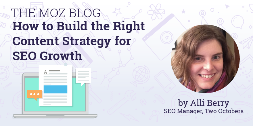 How to Build a Content Strategy to Boost SEO Growth - Moz
