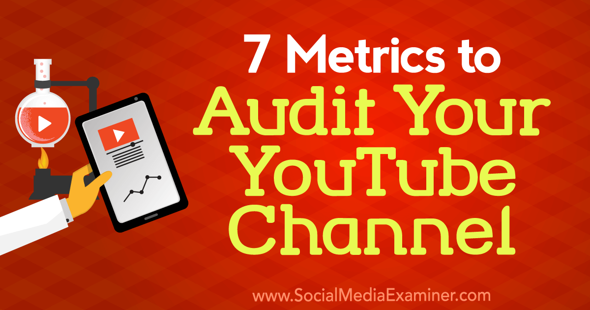 7 Metrics to Audit Your YouTube Channel : Social Media Examiner