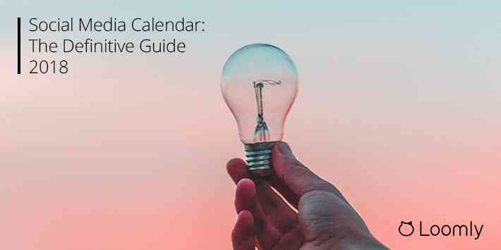 Social Media Calendar: The Definitive Guide (2018) | Loomly Blog