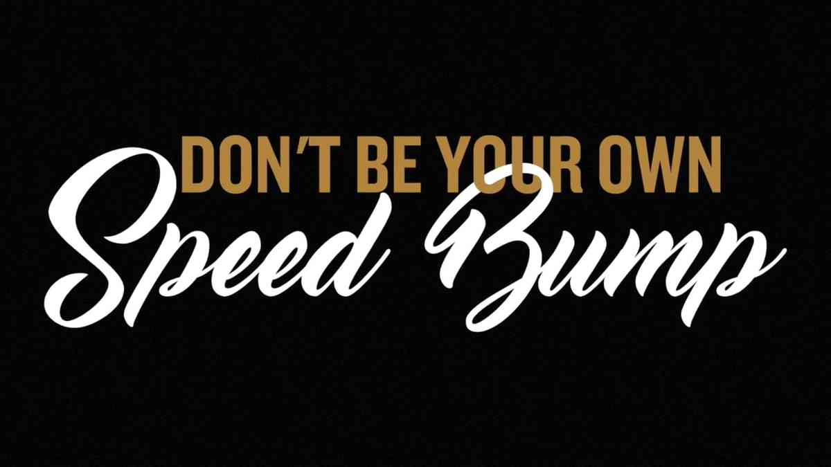 Don't Be Your Own Speedbump