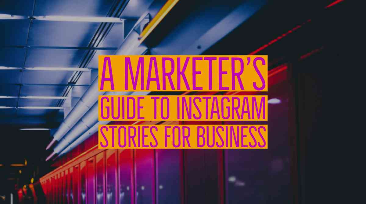 A Marketer's Guide to Instagram Stories for Business | Simply Measured