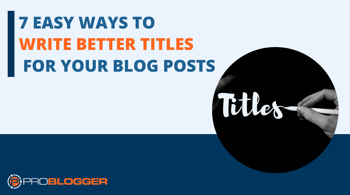 Seven Easy Ways to Write Better Titles for Your Blog Posts
