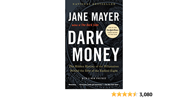 Dark Money: The Hidden History of the Billionaires Behind the Rise of the Radical Right: Mayer, Jan…