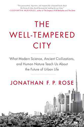 The Well-Tempered City: What Modern Science, Ancient Civilizations, and Human Nature Teach Us About…