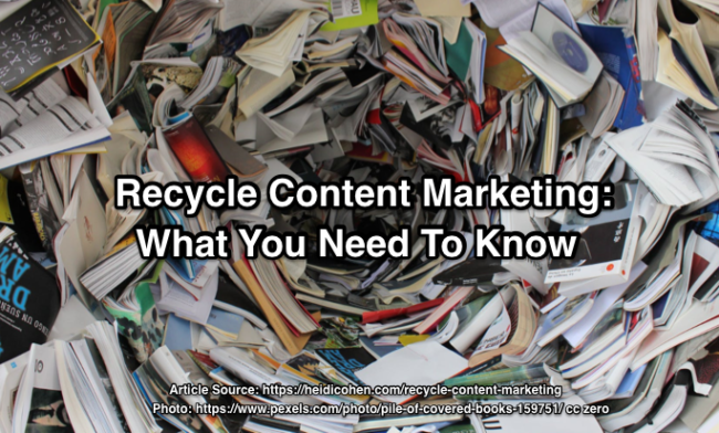 Recycle Content Marketing: 100+ Ways To Reuse, Repurpose & Repromote - Heidi Cohen
