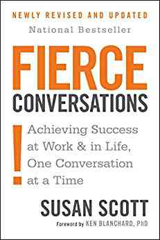 Fierce Conversations: Achieving Success at Work and in Life One Conversation at a Time eBook: Susan…