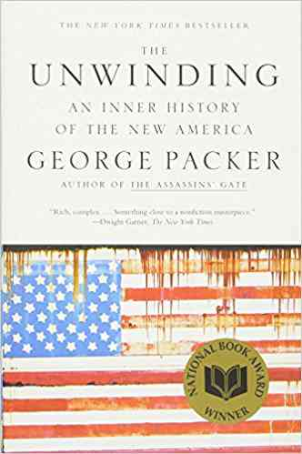 The Unwinding: An Inner History of the New America: George Packer: 9780374534608: Amazon.com: Books