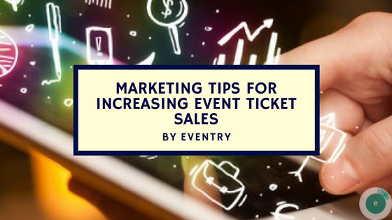 Marketing Tips for increasing Event Ticket Sales