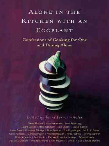 Alone in the Kitchen with an Eggplant: Confessions of Cooking for One and Dining Alone - Kindle edi…