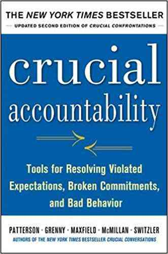 Crucial Accountability: Tools for Resolving Violated Expectations, Broken Commitments, and Bad Beha…