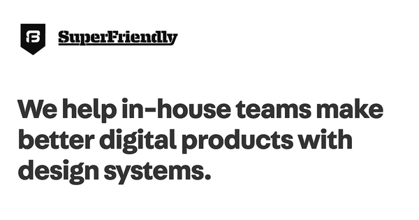 SuperFriendly helps you make better digital products with design systems