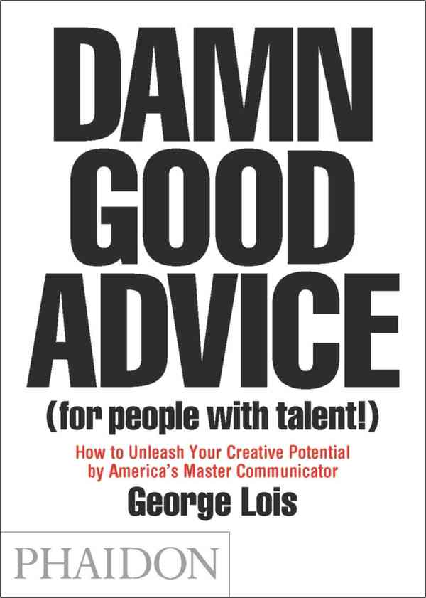 Damn Good Advice (For People With Talent!): How To Unleash Your Creative Potential by America's Mas…
