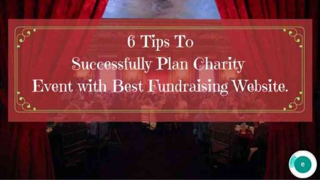 6 Tips To Successfully Plan Charity Event With Best Fundraising Website