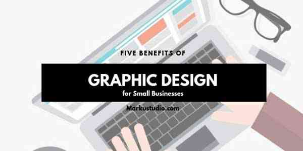 5 Benefits of Graphic Design for Small Businesses