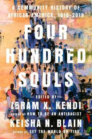Four Hundred Souls by Ibram X. Kendi, Keisha N. Blain: 9780593134047 | PenguinRandomHouse.com: Books