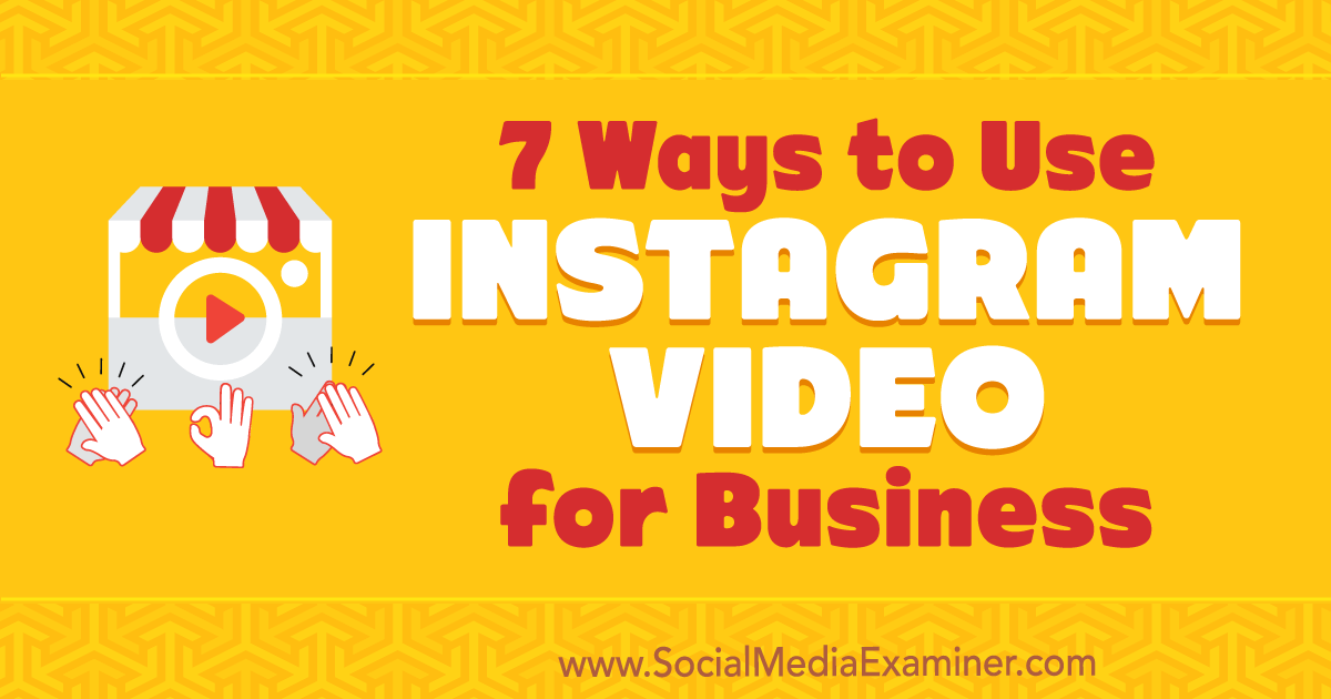 7 Ways to Use Instagram Video for Business : Social Media Examiner