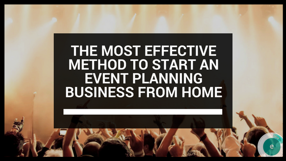 The Most Effective Method to Start an Event Planning Business from Home