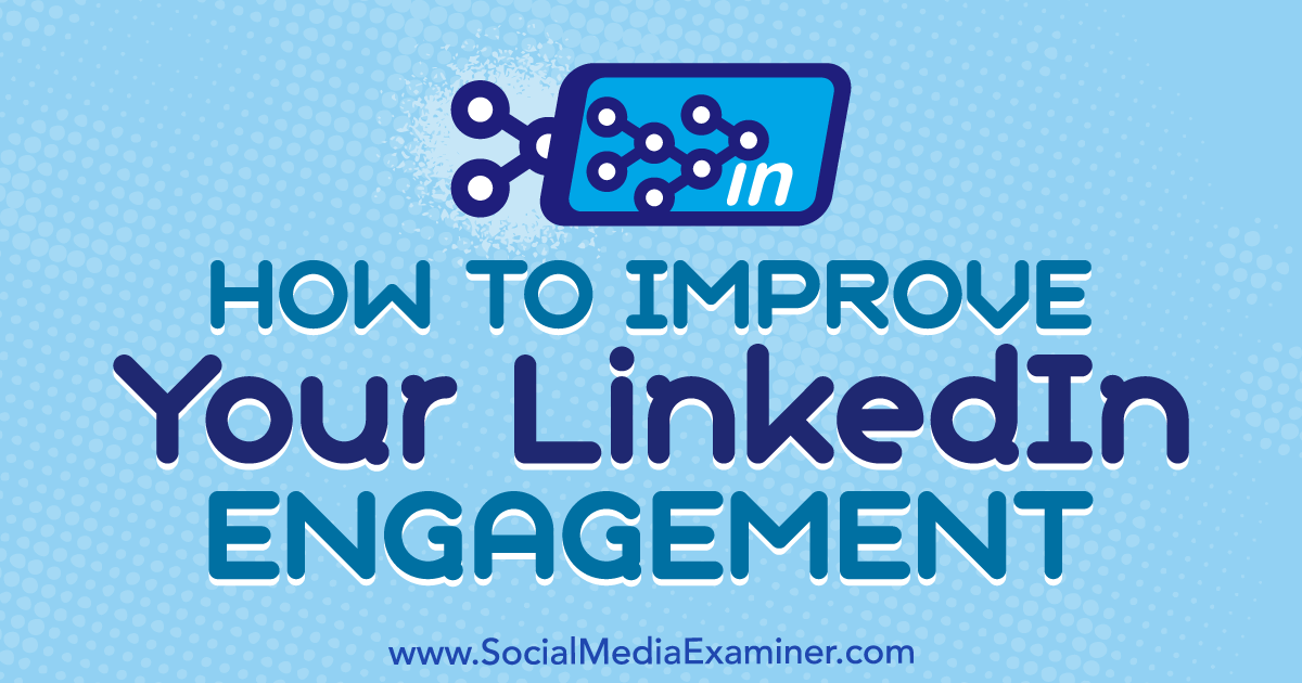 How to Improve Your LinkedIn Engagement : Social Media Examiner