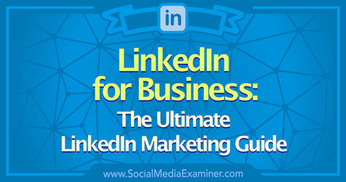 LinkedIn for Business: The Ultimate LinkedIn Marketing Guide : Social Media Examiner