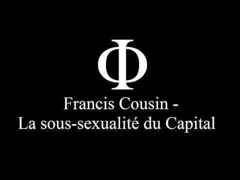 Francis Cousin - La sous-sexualité du Capital - YouTube