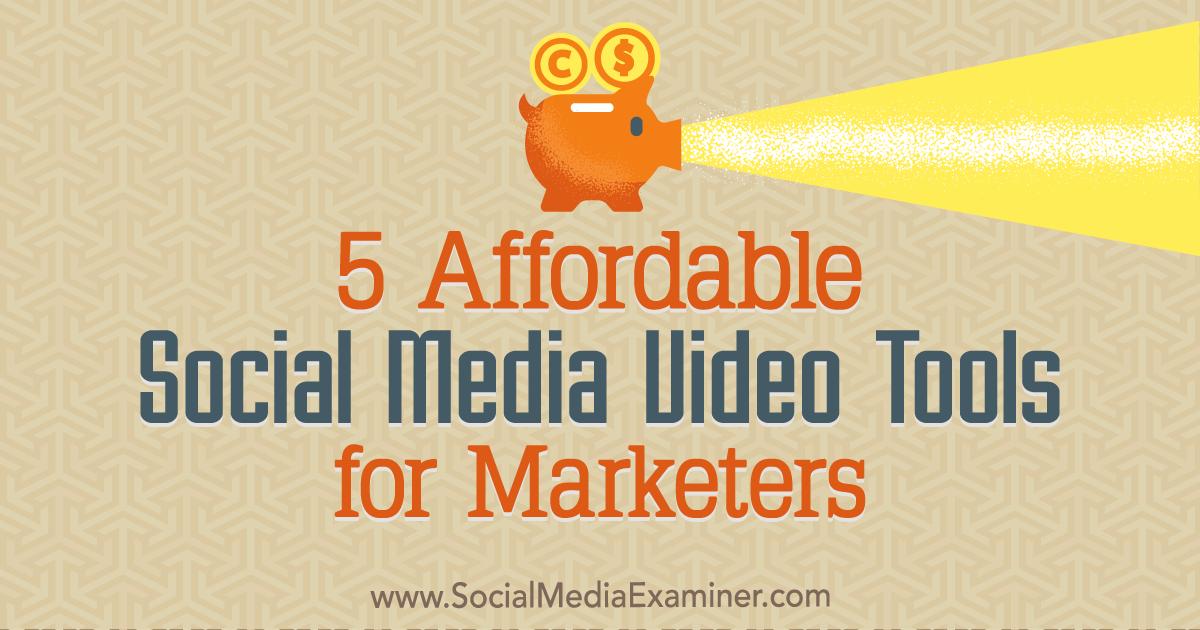 5 Affordable Social Media Video Tools for Marketers : Social Media Examiner