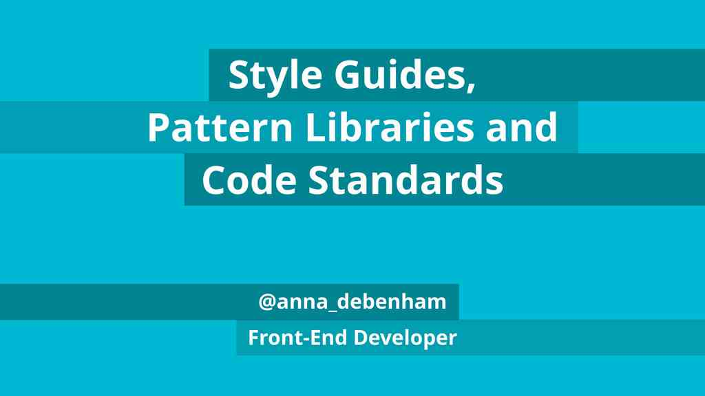 Style Guides, Pattern Libraries and Code Standards // Speaker Deck
