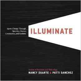 Illuminate: Ignite Change Through Speeches, Stories, Ceremonies and Symbols: Amazon.co.uk: Nancy Du…