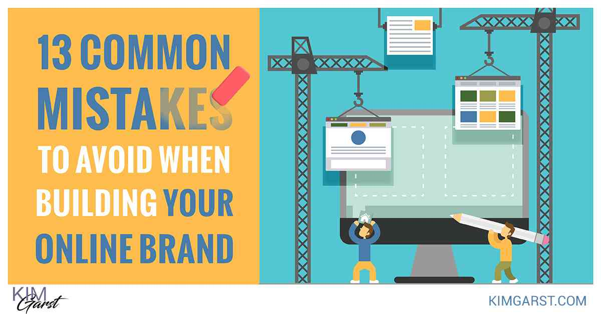 13 Common Mistakes to Avoid When Building Your Online Brand - Kim Garst | Marketing Strategies that…