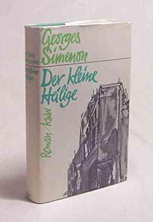 Der kleine Heilige / Georges Simenon. [Dt. von Hansjürgen Wille u. Barbara Klau] von Simenon, Geor…