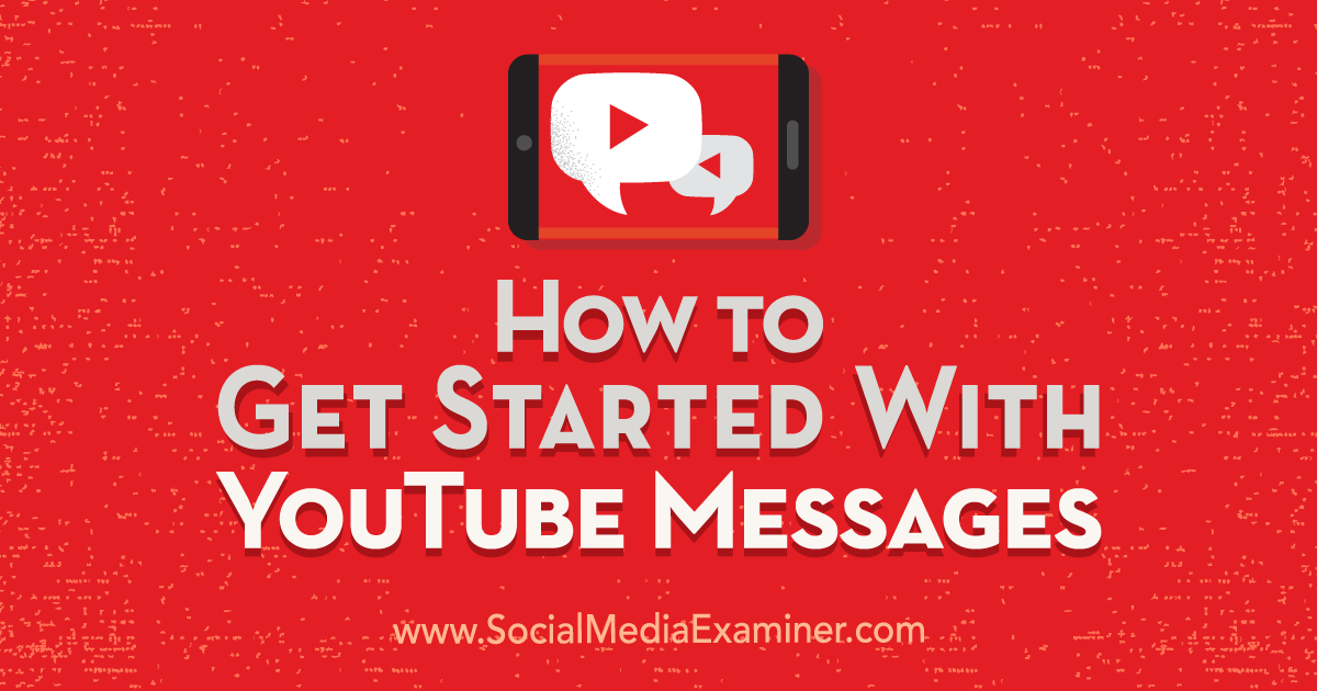 How to Get Started With YouTube Messages : Social Media Examiner