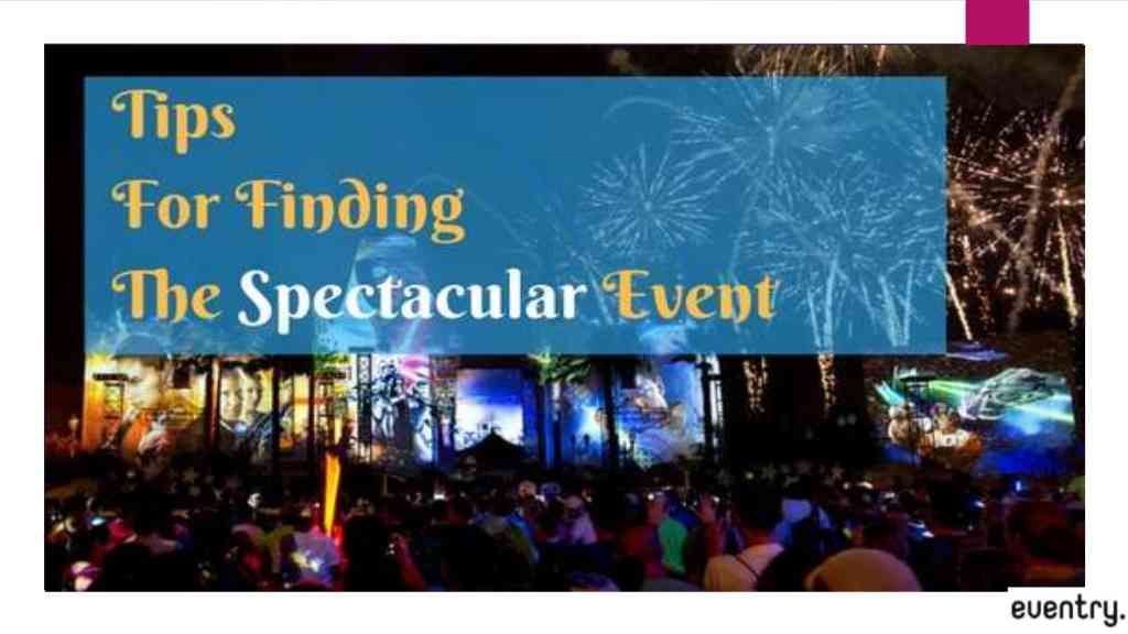 Tips for finding the spectacular event.