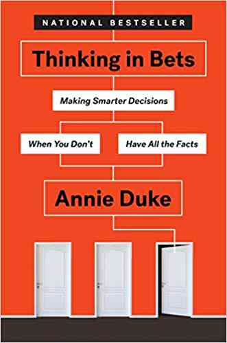 Thinking in Bets: Making Smarter Decisions When You Don't Have All the Facts (9780735216358): Annie…